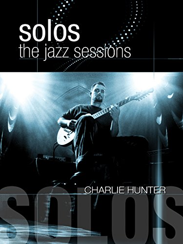 Charlie Hunter - Solos: The Jazz Sessions