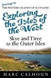 Marc Calhoun Exploring the Isles of the West: 2: Journeys to the Western Islands of Scotland; Skye & Tiree to the Outer Isles