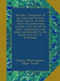 The New Testament of our Lord and Saviour Jesus Christ, revised from the authorized version with the aid of other translations and made conformable to the Greek text of J.J. Griesbach