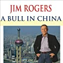 A Bull in China: Investing Profitably in the World's Greatest Market (       UNABRIDGED) by Jim Rogers Narrated by Johnny Heller