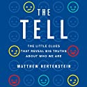 The Tell: The Little Clues that Reveal Big Truths About Who We Are (       UNABRIDGED) by Matthew Hertenstein Narrated by David Drummond
