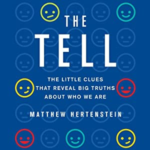 The Tell: The Little Clues that Reveal Big Truths About Who We Are | [Matthew Hertenstein]
