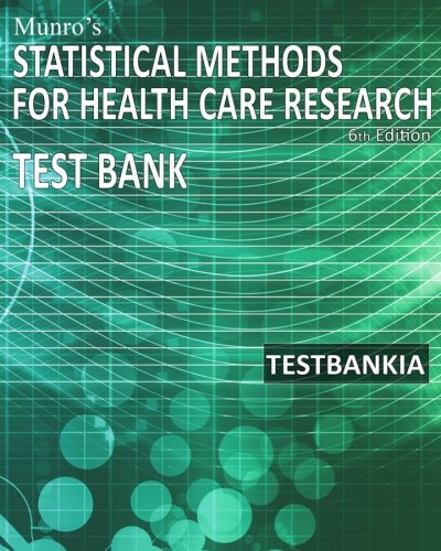Munro's Statistical Methods for Health Care Research 6th Edition TestBank: Test Bank for the book Munro's Statistical Methods for Health Care Research 6th Edition