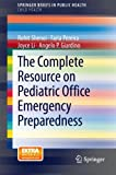img - for The Complete Resource on Pediatric Office Emergency Preparedness (SpringerBriefs in Public Health) book / textbook / text book