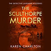 The Sculthorpe Murder: The Detective Lavender Mysteries, Book 3 | Karen Charlton