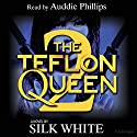 The Teflon Queen, Book 2 Audiobook by Silk White Narrated by Auddie Philips
