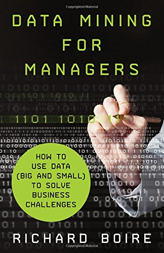 Data Mining for Managers by Richard Boire