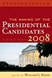 img - for The Making of the Presidential Candidates 2008 book / textbook / text book