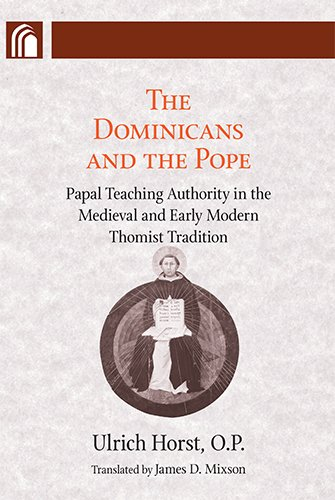 The Dominicans and the Pope: Papal Teaching Authority in the Medieval and Early Modern Thomist Tradition (Conway Lectures in Medieval Studies (Paperback))