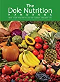 The Dole Nutrition Handbook: What To Eat and How To Live for a Longer, Healthier Life