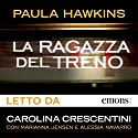La ragazza del treno Audiobook by Paula Hawkins Narrated by Carolina Crescentini, Marianna Jensen, Alessia Navarro