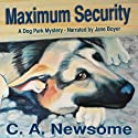 Maximum Security: A Dog Park Mystery (       UNABRIDGED) by C. A. Newsome Narrated by Jane Boyer