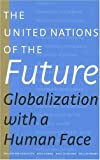 img - for The United Nations of the Future: Globalization with a Human Face by Willem van Genugten (2006-07-13) book / textbook / text book