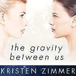 The Gravity Between Us   Kristen Zimmer