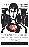 img - for The Guest from the Future: Anna Akhmatova and Isaiah Berlin by Gyorgy Dalos (1999-09-29) book / textbook / text book