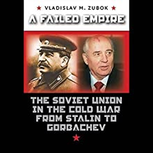 A Failed Empire: The Soviet Union in the Cold War from Stalin to Gorbachev Audiobook by Vladimir Zubok Narrated by Nick Sullivan