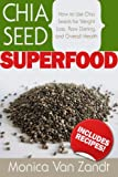 img - for Chia Seed Superfood: How to Use Chia Seeds for Weight Loss, Raw Dieting, and Overall Health (Superfoods) book / textbook / text book