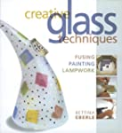 Creative Glass Techniques: Fusing, Pa...