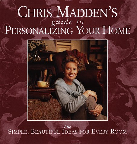Chris Madden's Guide to Personalizing Your Home: Simple, Beautiful Ideas for Every Room, Chris Casson Madden