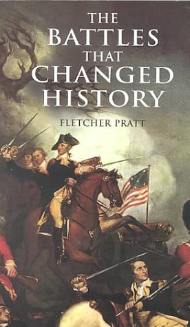 The Battles that Changed History (Dover Military History, Weapons, Armor)
