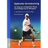 Optimales Tennistraining: Der Weg zum erfolgreichen Tennis vom Anfänger bis zur Weltspitze