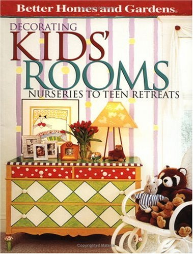 Decorating Kids' Rooms: Nurseries to Teen Retreats (Better Homes & Gardens), Better Homes and Gardens Books