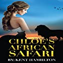Chloe's African Safari Audiobook by Kent HamiIlton Narrated by Tyra Kennedy