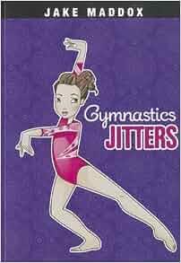Gymnastics Jitters (Jake Maddox Girl Sports Stories): Jake