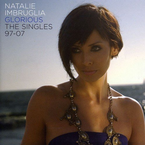 Natalie Imbruglia - Glorious The Singles 97-07 - Zortam Music