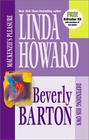 Mackenzie's Pleasure / Defending His Own, LINDA HOWARD, BEVERLY BARTON