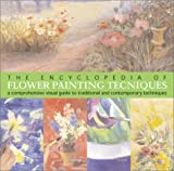 img - for The Encyclopedia of Flower Painting Techniques: A Comprehensive Visual Guide to Traditional and Contemporary Techniques book / textbook / text book