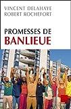 echange, troc Vincent Delahaye, Robert Rochefort, Anne-Lise Defrance - Promesses de banlieue