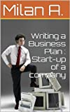 Writing a Business Plan : Start-up of a company