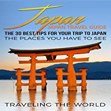Japan: The 30 Best Tips for Your Trip to Japan Audiobook by  Traveling the World Narrated by Christine Lay