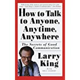 How to Talk to Anyone, Anytime, Anywhere: The Secrets of Good Communication ~ Larry King