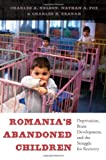 Romanias Abandoned Children: Deprivation, Brain Development, and the Struggle for Recovery