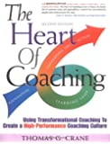 The Heart of Coaching: Using Transformational Coaching to Create a High-performance Coaching Culture