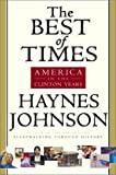 The Best of Times: America in the Clinton Years (0151004455) by Johnson, Haynes