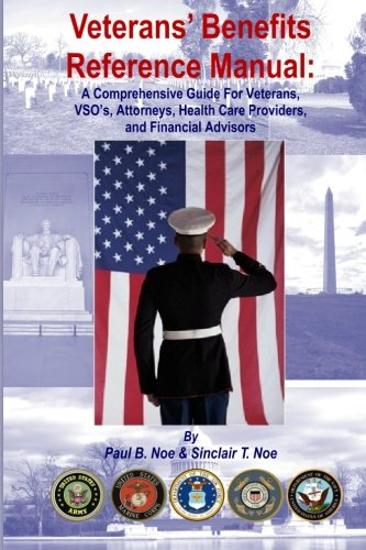 Veterans' Benefits Reference Manual: A Comprehensive Guide for Veterans, VSO's, Attorneys, Health Care Providers, and Financial Advisors PDF