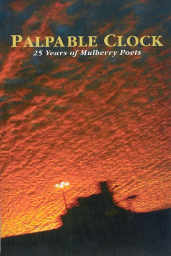 Palpable Clock: 25 Years Of Mulberry Poets
