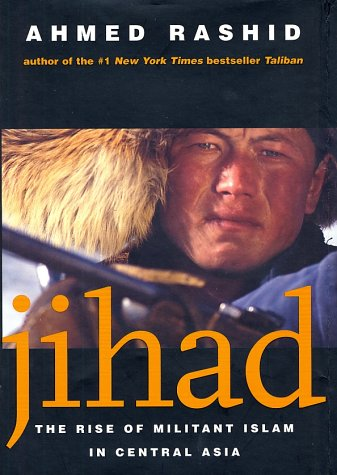 Jihad: The Rise of Militant Islam in Central Asia, Ahmed Rashid