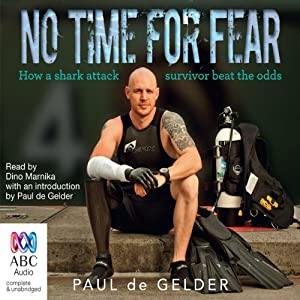 No Time for Fear: How a Shark Attack Survivor Beat the Odds | [Paul de Gelder]