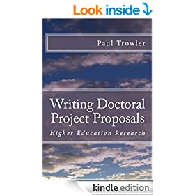 Writing Doctoral Project Proposals: Higher Education Research (Doctoral Research into Higher Education Book 3)