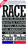 Race: How Blacks and Whites Think and Feel About the American Obsession (038546889X) by Terkel, Studs