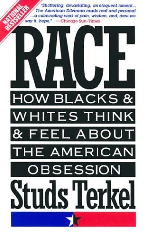 Race: How Blacks and Whites Think and Feel About the American Obsession, Studs Terkel