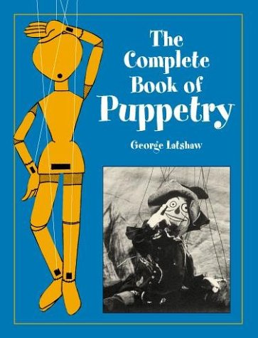 The Complete Book of Puppetry (Dover Craft Books), George Latshaw