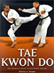 Tae Kwon Do: The Essential Guide to M...