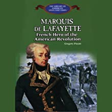 Marquis De Lafayette: French Hero of the American Revolution (       UNABRIDGED) by Gregory Payan Narrated by Benjamin Becker