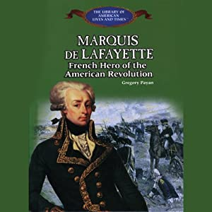 Marquis De Lafayette: French Hero of the American Revolution | [Gregory Payan]