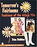 Tomorrow's Heirlooms: Fashions of the 60s & 70s (A Schiffer Book for Collectors) (0764303546) by Robbins, Trina